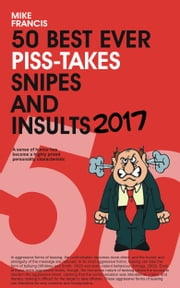 50 Best Ever Piss-Takes, Snipes & Insults ebook by Mike Francis