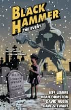Black Hammer Volume 2: The Event ebook by Jeff Lemire, Dean Ormston, Dave Stewart,...