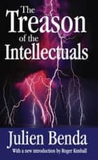 The Treason of the Intellectuals ebook by Julien Benda, Roger Kimball