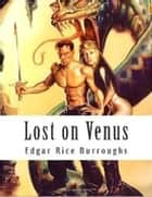 Lost on Venus ebook by Edgar Rice Burroughs