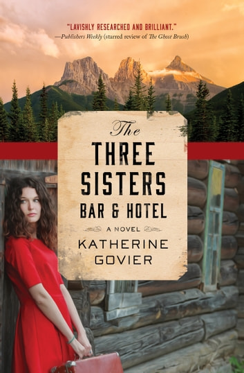 The Three Sisters Bar and Hotel ebook by Katherine Govier