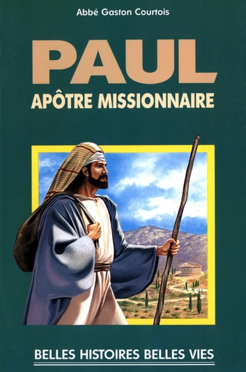 Saint Paul - Apôtre missionnaire ebook by Gaston Courtois