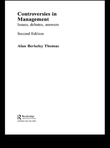 Controversies in Management - Issues, Debates, Answers ebook by Alan B Thomas