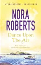 Dance Upon The Air - Number 1 in series ebook by Nora Roberts