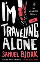 I'm Traveling Alone - A Novel ebook by Samuel Bjork