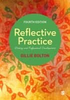 Reflective Practice - Writing and Professional Development ebook by Gillie E J Bolton