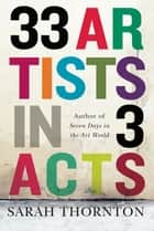 33 Artists in 3 Acts ebook by Sarah Thornton