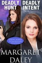 Deadly Hunt / Deadly Intent - Strong Women, Extraordinary Situations - Books 1 and 2 ebook by Margaret Daley