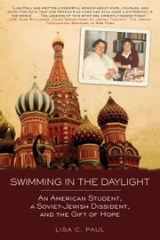 Swimming in the Daylight - An American Student, a Soviet-Jewish Dissident, and the Gift of Hope ebook by Lisa C. Paul