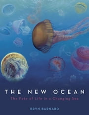 The New Ocean: The Fate of Life in a Changing Sea ebook by Bryn Barnard