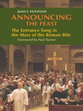 Announcing the Feast - The Entrance Song in the Mass of the Roman Rite ebook by Jason McFarland