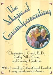 The Magic of Grandparenting ebook by Charmaine L. Ciardi
