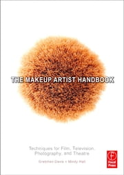 The Makeup Artist Handbook: Techniques for Film, Television, Photography, and Theatre - Techniques for Film, Television, Photography, and Theatre ebook by Gretchen Davis,Mindy Hall