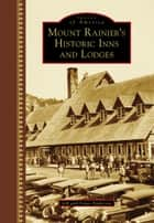 Mount Rainier's Historic Inns and Lodges ebook by Sonja Anderson, Jeff Anderson