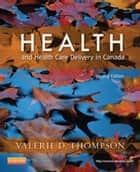 Health and Health Care Delivery in Canada ebook by Valerie D. Thompson, RN, PHC,...