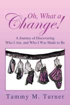 Oh, What a Change! ebook by Tammy M. Turner