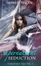 Supernatural Seduction - A Vampire's Tale, #2 ebook by Mindy Wilde