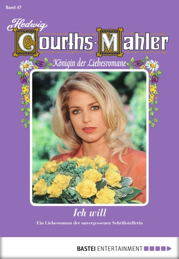 Hedwig Courths-Mahler - Folge 047 - Ich will ebook by Hedwig Courths-Mahler