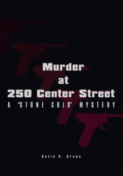 "Murder at 250 Center Street - A ""Stone Cold"" Mystery ebook by David H. Brown"