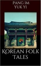 Korean Folk Tales ebook by Pang Im, Yuk Yi