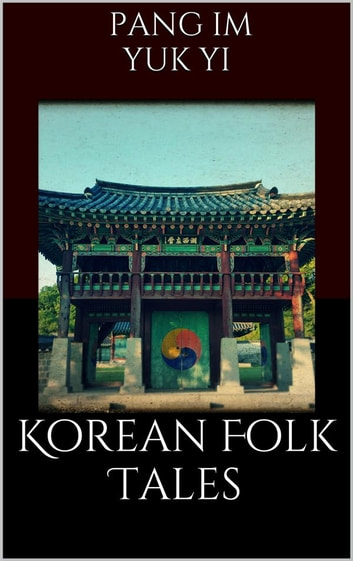 Korean Folk Tales ebook by Pang Im,Yuk Yi