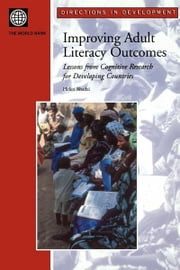 Improving Adult Literacy Outcomes: Lessons from Cognitive Research for Developing Countries ebook by Abadzi, Helen
