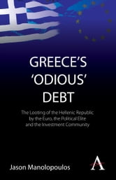 Greece's 'Odious' Debt - The Looting of the Hellenic Republic by the Euro, the Political Elite and the Investment Community ebook by Jason Manolopoulos