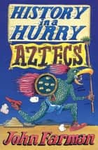 History in a Hurry: Aztecs ebook by John Farman