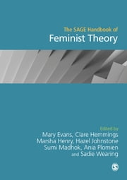The SAGE Handbook of Feminist Theory ebook by Mary Evans,Clare Hemmings,Dr. Marsha Henry,Hazel Johnstone,Sumi Madhok,Sadie Wearing,Ania Plomien