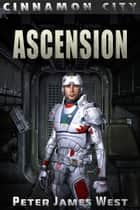 Ascension - Tales of Cinnamon City, #3 ebook by Peter James West