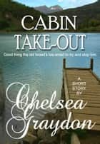 Cabin Take-Out ebook by Chelsea Graydon