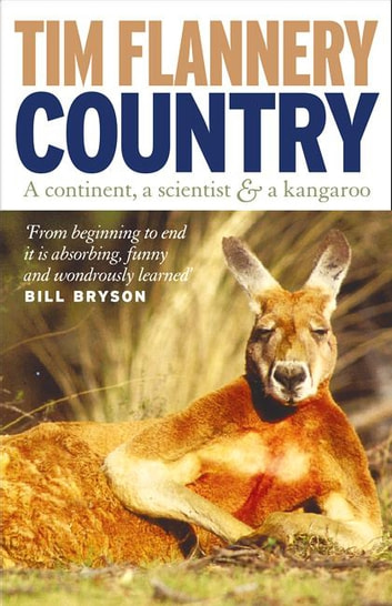 Country - A Continent, a Scientist & Kangaroo ebook by Tim Flannery