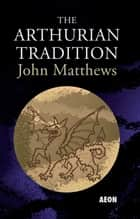 The Arthurian Tradition ebook by John Matthews