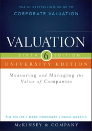 Valuation - Measuring and Managing the Value of Companies, University Edition ebook by McKinsey & Company Inc.,Tim Koller,Marc Goedhart,David Wessels