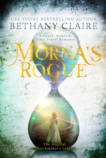 Morna's Rogue - A Sweet, Scottish Time Travel Romance ebook by Bethany Claire