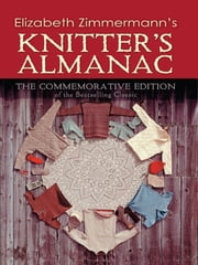 Elizabeth Zimmermann's Knitter's Almanac - The Commemorative Edition ebook by Elizabeth Zimmermann