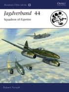 Jagdverband 44 - Squadron of Experten ebook by Robert Forsyth, Jim Laurier