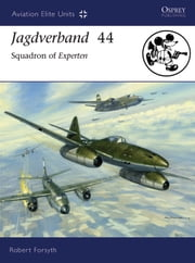 Jagdverband 44 - Squadron of Experten ebook by Robert Forsyth,Jim Laurier