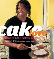 CakeLove - How to Bake Cakes from Scratch ebook by Warren Brown,Renee Comet