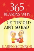 365 Reasons Why Gettin' Old Ain't So Bad