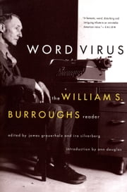 Word Virus - The William S. Burroughs Reader ebook by William S. Burroughs,James Grauerholz,Ira Silverberg