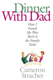 Dinner with Dad - How I Found My Way Back to the Family Table ebook by Cameron Stracher