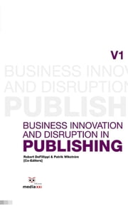 Business Innovation and Disruption in Publishing ebook by DeFillippi,Robert,Wikström,Patrik