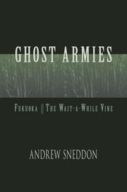 Ghost Armies - Fukuoka; The Wait-a-While Vine ebook by Andrew Sneddon