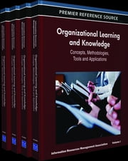 Organizational Learning and Knowledge - Concepts, Methodologies, Tools and Applications ebook by Information Resources Management Association