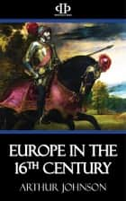 Europe in the 16th Century ebook by Arthur Johnson