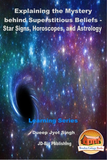 Explaining the Mystery behind Superstitious Beliefs: Star Signs, Horoscopes, and Astrology ebook by Dueep Jyot Singh