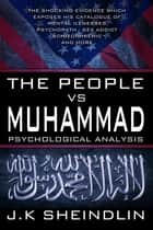The People vs Muhammad - Psychological Analysis ebook by J.K Sheindlin