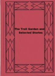 The Troll Garden, and Selected Stories ebook by Willa Cather
