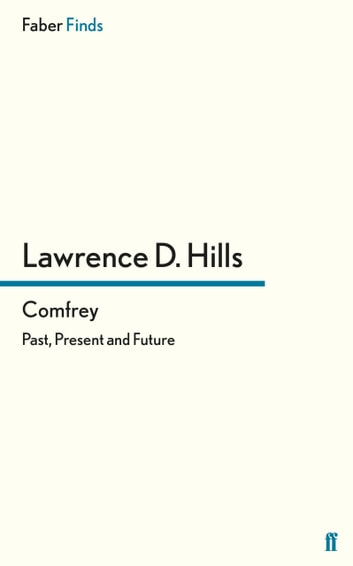 Comfrey - Past, Present and Future ebook by Lawrence D. Hills